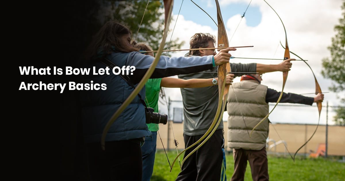 What Is Bow Let Off? Archery Basics