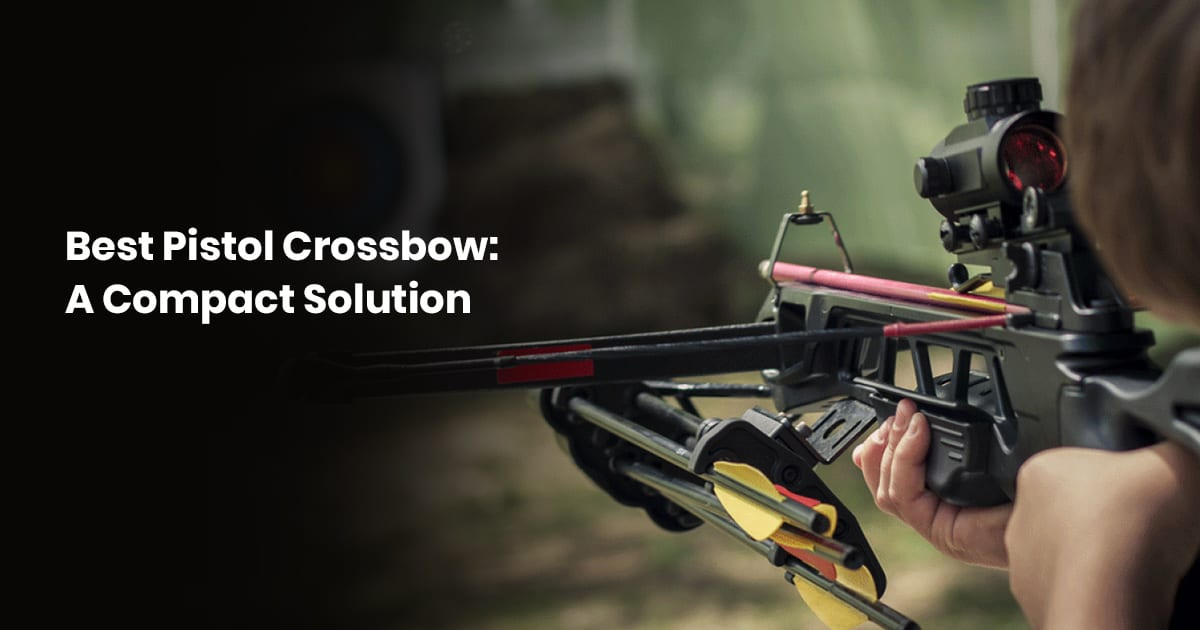 Best Pistol Crossbow A Compact Solution